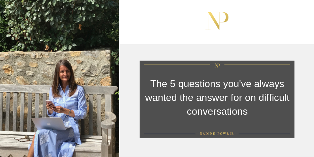 The 5 questions you've always wanted the answer for on difficult conversations