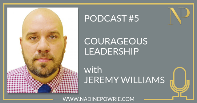 #5 Courageous Leadership with Jeremy Williams